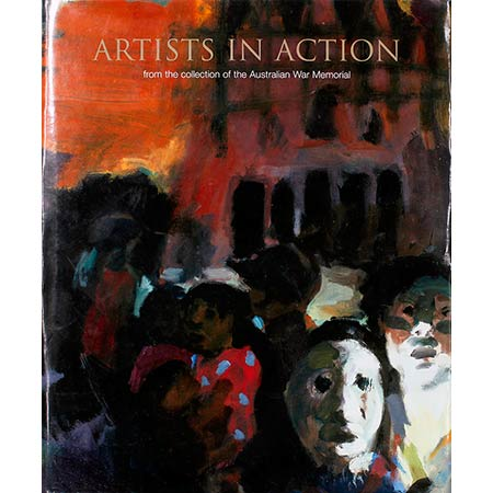 Artists in Action: from the collection of the Australian War Memorial. Hard cover, illustrated, 196 pages.
