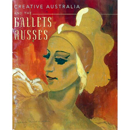 Creative Australia and the Ballets Russes - Exhibition book. The exhibition, included work by Wendy Sharpe. The Arts Centre, Melbourne.