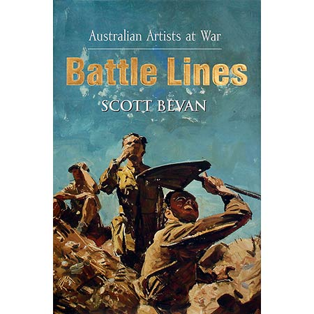 Scott Bevan: Battle Lines - Australian Artists at War. Random House Australia, 2011. Scott Bevan, questions Australian artists who have recorded, been affected by and responded to theatres of war.