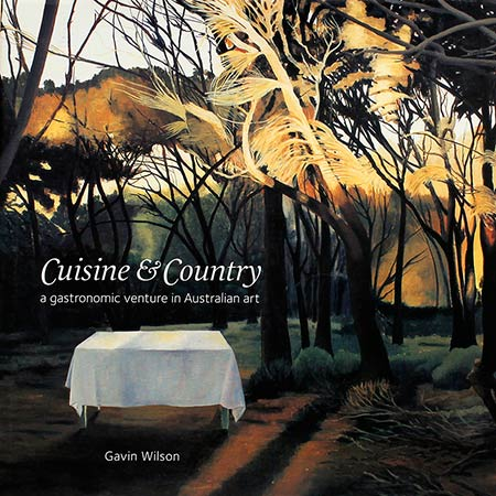 Gavin Wilson 2008 Cuisine & Country: A Gastronomic venture in Australian Art, Exhibition catalogue, Orange Regional Gallery